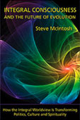 Integral Consciousness and the Future of Evolution by Steve McIntosh