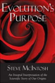 Evolution's Purpose: An Integral Interpretation of the Scientific Story of Our Origins by Steve McIntosh