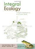 Integral Ecology: Uniting Multiple Perspectives on the Natural World by Michael E. Zimmerman