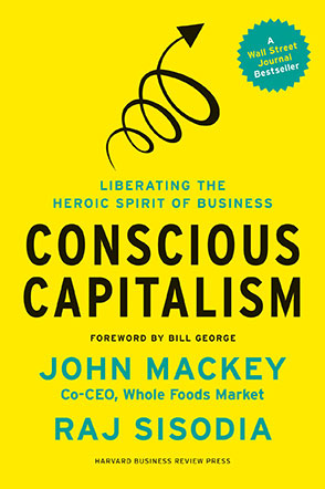 Conscious Capitalism: Liberating the Heroic Spirit of Business by John Mackey